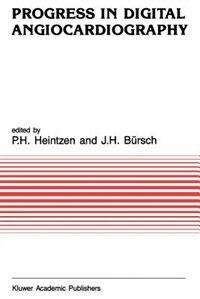 Progress in Digital Angiocardiography by P.H. Heintzen