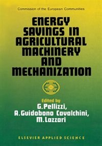 Energy Savings In Agricultural Machinery And Mechanization by G. Pellizzi