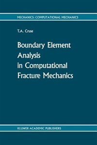 Boundary Element Analysis In Computational Fracture Mechanics by T.A. Cruse