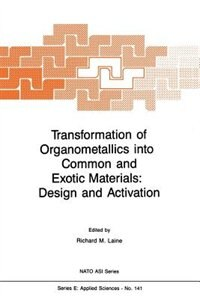 Transformation of Organometallics into Common and Exotic Materials: Design and Activation by R.M. Laine