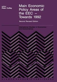Main Economic Policy Areas Of The Eec - Towards 1992: The Challenge To The Community's Economic Policies When The 'real' Common Market Is Created By The by P. Coffey