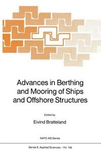 Advances in Berthing and Mooring of Ships and Offshore Structures by E. Bratteland