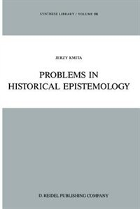 Problems in Historical Epistemology by Jerzy Kmita
