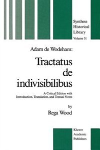 Adam de Wodeham: Tractatus de Indivisibilibus: A Critical Edition with Introduction, Translation, and Textual Notes by R. Wood