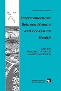 Interconnections Between Human and Ecosystem Health by R.T. Di Giulio