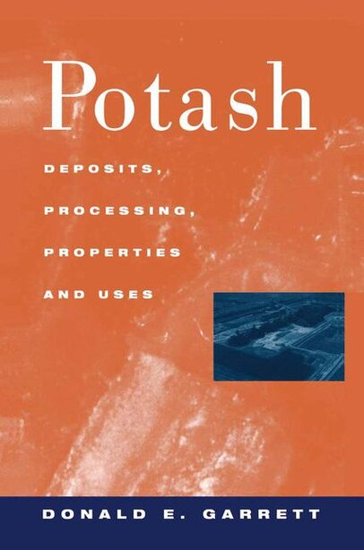 Potash: Deposits, Processing, Properties and Uses by D.E. Garrett