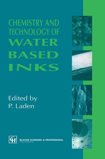 Chemistry and Technology of Water Based Inks by P. Laden