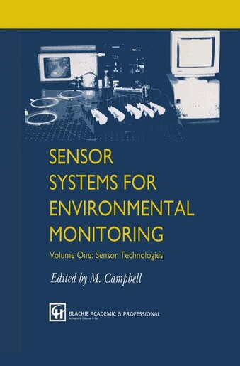 Sensor Systems for Environmental Monitoring: Volume One: Sensor Technologies by M. Campbell
