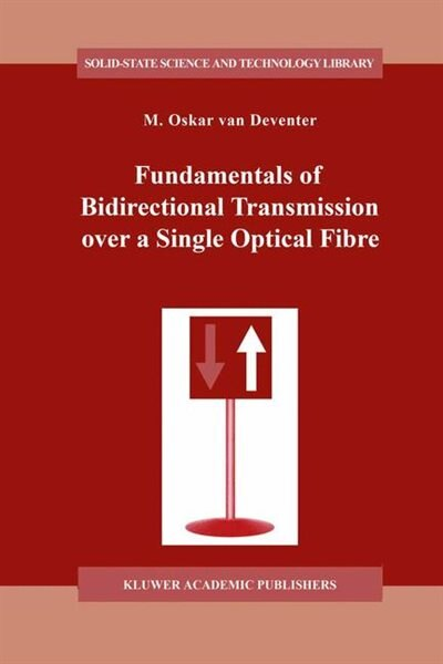 Fundamentals of Bidirectional Transmission over a Single Optical Fibre by M.O. van Deventer