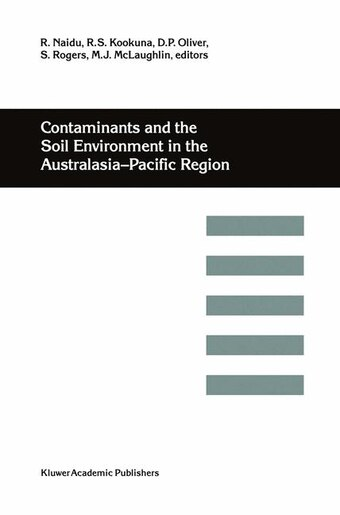 Contaminants and the Soil Environment in the Australasia-Pacific Region: Proceedings Of The First Australasia-pacific Conference On Contaminants And Soil Environment In The by R. Naidu