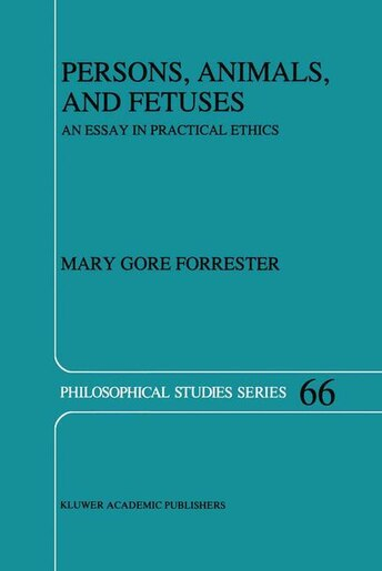 Persons, Animals, and Fetuses: An Essay in Practical Ethics by M.G. Forrester