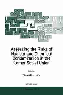 Assessing the Risks of Nuclear and Chemical Contamination in the former Soviet Union by E.J. Kirk