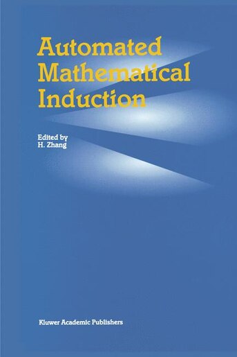 Automated Mathematical Induction by Hantao Zhang