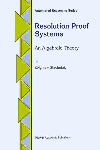 Resolution Proof Systems: An Algebraic Theory by Z. Stachniak