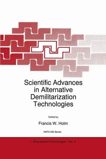 Scientific Advances in Alternative Demilitarization Technologies by F.W. Holm