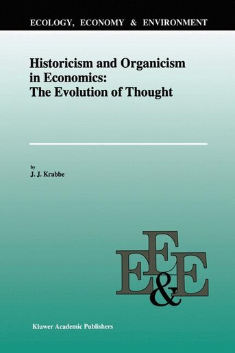 Historicism And Organicism In Economics: The Evolution Of Thought by J.J. Krabbe