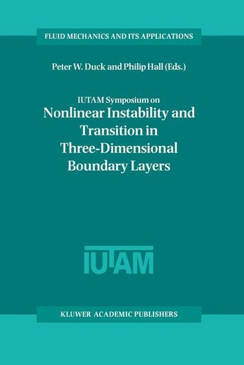 IUTAM Symposium on Nonlinear Instability and Transition in Three-Dimensional Boundary Layers: Proceedings Of The Iutam Symposium Held In Manchester, U.k., 17-20 July 1995 by Peter W. Duck