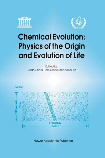 Chemical Evolution: Physics Of The Origin And Evolution Of Life: Proceedings Of The Fourth Trieste Conference On Chemic by Julian Chela-Flores