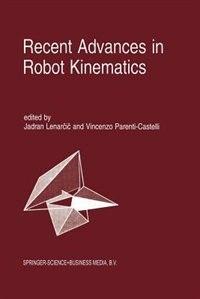 Recent Advances in Robot Kinematics by Jadran Lenarcic