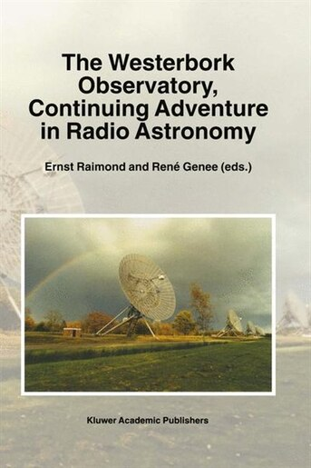 The Westerbork Observatory, Continuing Adventure in Radio Astronomy by Ernst Raimond