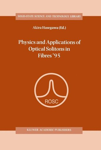 Physics and Applications of Optical Solitons in Fibres '95: Proceedings of the Symposium held in Kyoto, Japan, November 14-17 1995 by Akira Hasegawa