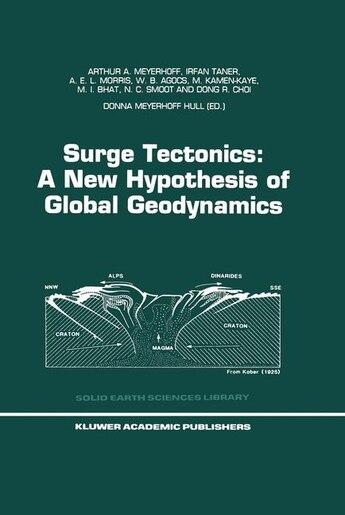 Surge Tectonics: A New Hypothesis Of Global Geodynamics by Arthur A. Meyerhoff