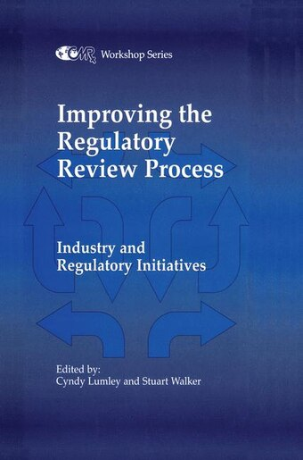Improving the Regulatory Review Process: Industry and Regulatory Initiatives by C. Lumley