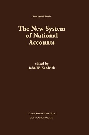The New System of National Accounts by John W. Kendrick