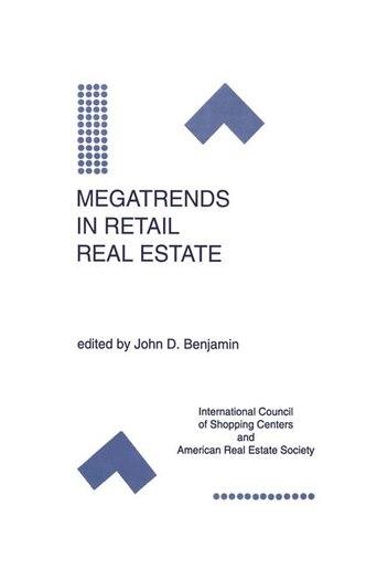 Megatrends in Retail Real Estate by John D. Benjamin