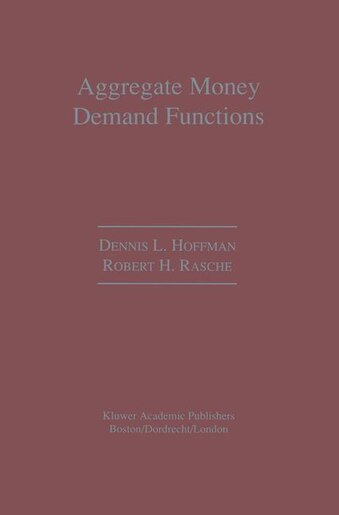 Aggregate Money Demand Functions: Empirical Applications in Cointegrated Systems by Dennis L. Hoffman