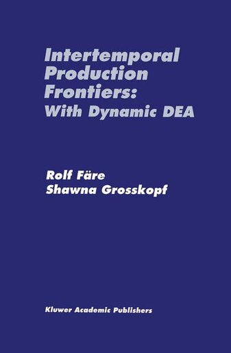 Intertemporal Production Frontiers: With Dynamic Dea by Shawna Grosskopf