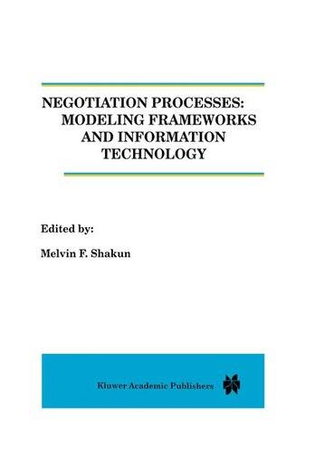 Negotiation Processes: Modeling Frameworks And Information Technology by Melvin Shakun