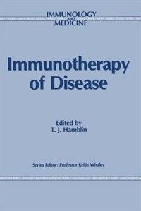 Immunotherapy of Disease by T.J. Hamblin