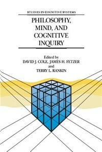 Philosophy, Mind, and Cognitive Inquiry: Resources for Understanding Mental Processes by David J. Cole