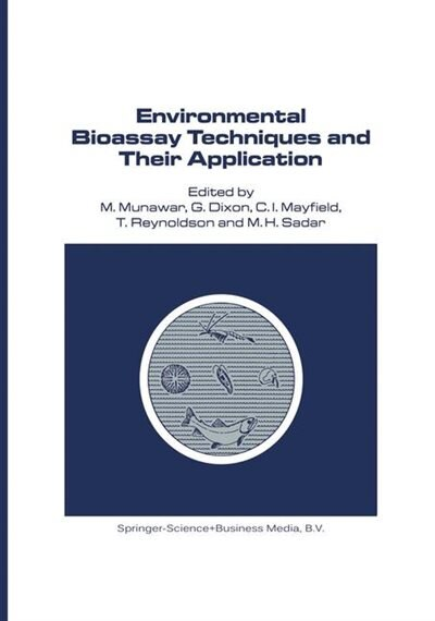 Environmental Bioassay Techniques And Their Application: Proceedings Of The 1st International Conference Held In Lancaster, England, 11-14 July 1988 by M. Munawar