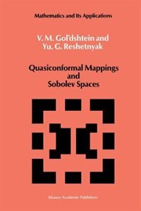 Quasiconformal Mappings and Sobolev Spaces by V.M. Gol'dshtein