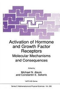 Activation of Hormone and Growth Factor Receptors: Molecular Mechanisms and Consequences by Michael N. Alexis