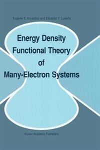 Energy Density Functional Theory of Many-Electron Systems by Eugene S. Kryachko