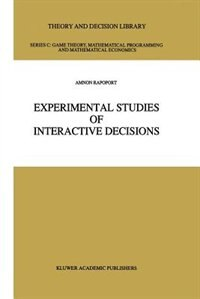 Experimental Studies of Interactive Decisions by Amnon Rapoport