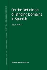 On the Definition of Binding Domains in Spanish: Evidence from Child Language by J.A. Padilla