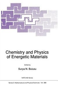 Chemistry and Physics of Energetic Materials by S.N. Bulusu