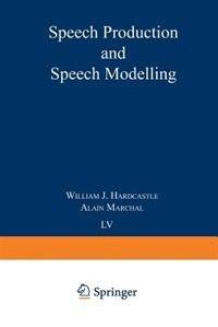 Speech Production and Speech Modelling by W.J. Hardcastle