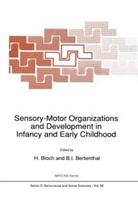 Sensory-Motor Organizations and Development in Infancy and Early Childhood: Proceedings of the NATO Advanced Research Workshop on Sensory-Motor Organizations and Development i by H. Bloch