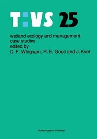 Wetland Ecology and Management: Case Studies by Dennis F. Whigham