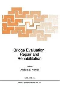 Bridge Evaluation, Repair and Rehabilitation by A.S. Nowak