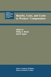 Benefits, Costs, and Cycles in Workers' Compensation by Philip S. Borba