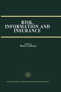Risk, Information and Insurance: Essays in the Memory of Karl H. Borch by Henri Loubergé