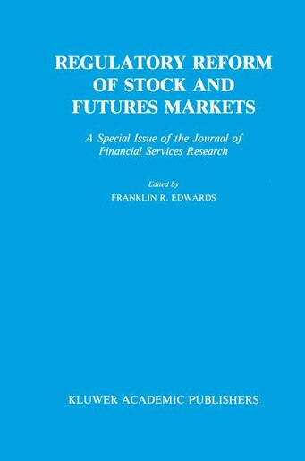Regulatory Reform of Stock and Futures Markets: A Special Issue of the Journal of Financial Services Research by Franklin R. Edwards