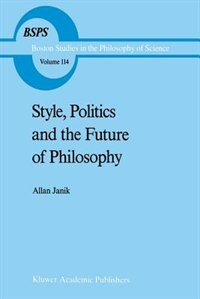 Style, Politics and the Future of Philosophy by A. Janik