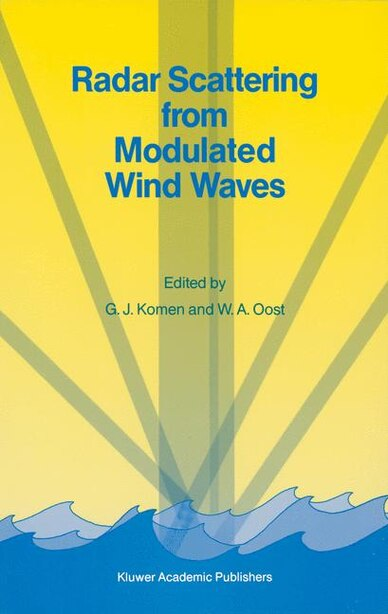 Radar Scattering from Modulated Wind Waves: Proceedings of the Workshop on Modulation of Short Wind Waves in the Gravity-Capillary Range by Non by G.J. Komen